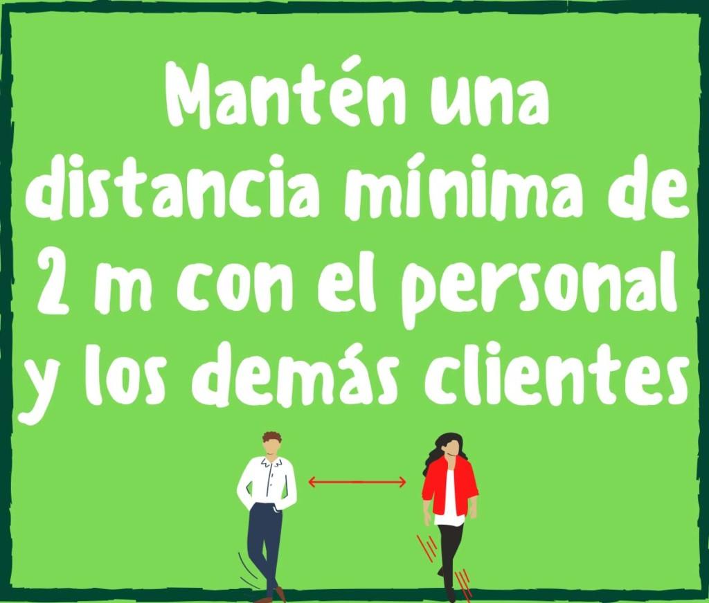 Mantén una distancia mínima de 2 metros con el personal y los demás clientes
